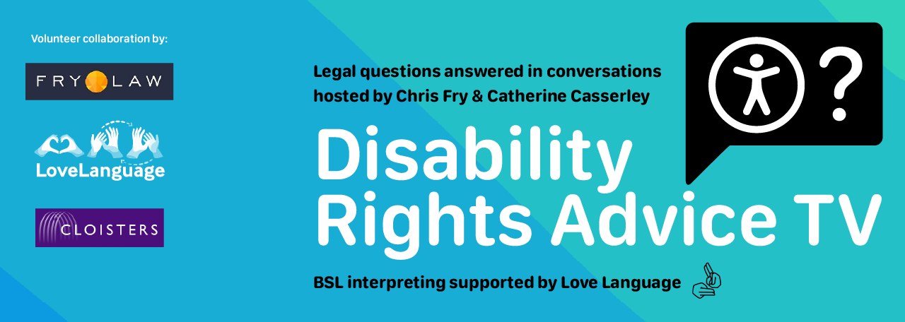 Banner for Disability Rights Advice TV - Equality questions answered live by Fry Law and BSL interpreting by Love Language Limited